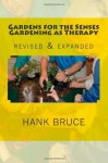 Gardens for the Senses Gardening as Therapy, revised and expanded - Hank Bruce, Tomi Jill Folk