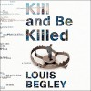 Kill and Be Killed: Jack Dana, Book 2 - Louis Begley, Stephen R. Thorne, a Division of Recorded Books HighBridge
