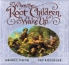 When The Root Children Wake Up - Audrey Wood, Ned Bittinger