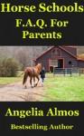 Horse Schools F.A.Q. For Parents (Horse Schools Articles Book 4) - Angelia Almos