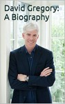 David Gregory: A Biography - Lance Jones