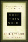 More Than Words: Contemporary Writers on the Works That Shaped Them - Philip Yancey, James Calvin Schaap
