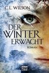 Der Winter erwacht: Roman - C.L. Wilson, Anita Nirschl