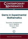 Gems in Experimental Mathematics: Ams Special Session, Experimental Mathematics, January 5, 2009, Washington, DC - Tewodros Amdeberhan, Victor Moll, Luis A. Medina