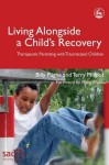 Living Alongside a Child S Recovery: Therapeutic Parenting with Traumatized Children - Billy Pughe, Terry Philpot, Mary Walsh