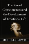 The Rise of Consciousness and the Development of Emotional Life - Michael Lewis