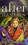 After Hamelin by Richardson, Bill (2000) Paperback - Bill Richardson