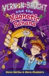 Vernon Bright and the Magnetic Banana - Steve Barlow, Steve Skidmore