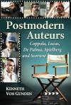 Postmodern Auteurs: Coppola, Lucas, De Palma, Spielberg and Scorsese - Kenneth Von Gunden