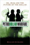 Petrodollar Warfare: Oil, Iraq and the Future of the Dollar - William R. Clark