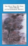 The Many Ways We Talk About Death in Contemporary Society: Interdisciplinary Studies in Portrayal and Classification - Judith Schwartz, Ruth Mutzner, Herbert G. Gingold, Philip Alcabes, Marcelline Block, Margaret Souza, Christina Staudt, Lesley A. Sharp