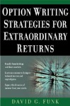 Option Writing Strategies for Extraordinary Returns - David Funk