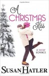A Christmas Kiss (Kissed by the Bay) (Volume 5) - Susan Hatler