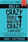 Rule # 1 - Crazy People Make You Crazy (At Work Edition): The Survival Guide for Coping with Impossible People - JOHN J PATTERSON, Mark Hill, Jim Duffy