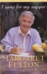 I Sang For My Supper ; Memories Of A Food Writer - Margaret Fulton