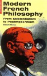 Modern French Philosophy: From Existentialism to Postmodernism - Robert Wicks