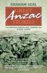 Great Anzac Stories: The Men and Women Who Created the Digger Legend - Graham Seal