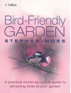 Bird-Friendly Garden: A Practical Month-by-Month Guide to Attracting Birds to Your Garden - Stephen Moss