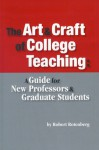 The Art and Craft of College Teaching: A GUIDE FOR NEW PROFESSORS AND GRADUATE STUDENTS - Robert Rotenberg