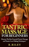 Tantric Massage For Beginners, Discover The Best Essential Tantric Massage And Tantric Love Making Techniques ! - R.L. Riley