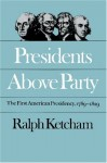 Presidents Above Party: The First American Presidency, 1789-1829 (Published for the Omohundro Institute of Early American History and Culture, Williamsburg, Virginia) - Ralph Ketcham