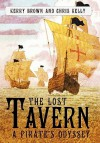 The Lost Tavern: A Pirate's Odyssey - Kerry Brown, Chris Kelly