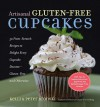 Artisanal Gluten-Free Cupcakes: 50 From-Scratch Recipes to Delight Every Cupcake Devotee—Gluten-Free and Otherwise - Kelli Bronski, Peter Bronski