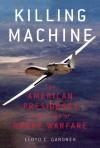 Killing Machine: The American Presidency in the Age of Drone Warfare - Lloyd C. Gardner