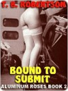 Bound to Submit [Aluminum Roses Book 2] - T.B. Robertson