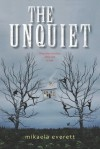 The Unquiet - Mikaela Everett
