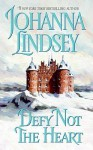 Defy Not the Heart - Johanna Lindsey