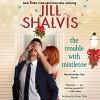 The Trouble with Mistletoe: A Heartbreaker Bay Novel - Jill Shalvis, Karen White