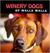Winery Dogs of Walla Walla - Barbara Whatley
