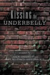 Kissing the Underbelly - Joseph Anderson, Judy Millspaugh Anderson
