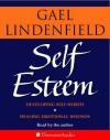 Self Esteem: Simple Steps to Develop Self-Worth and Heal Emotional Wounds - Gael Lindenfield