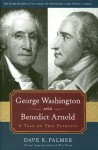George Washington And Benedict Arnold: A Tale of Two Patriots - Dave R. Palmer