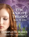 The Knight Trilogy: Complete Series (Book One, Two and Three) - Katie M. John