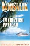 Um Cruzeiro Invulgar - Heinz G. Konsalik