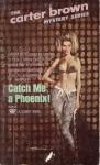 Catch Me a Phoenix - Carter Brown