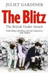 Blitz: The British Under Attack - Juliet Gardiner