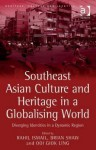 Southeast Asian Culture and Heritage in a Globalising World: Diverging Identities in a Dynamic Region - Rahil Ismail, Brian Shaw
