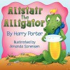 Alistair the Alligator - Harry Porter, Amanda Sorensen