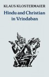 Hindu and Christian in Vrindaban - Klaus K. Klostermaier, Antonia Fonseca