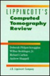 Lippincott's Computed Tomography Review (Lippincott's Review Series) - Phlipot-Scroggins, Phlipot-Scroggins