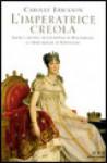 L'imperatrice creola: Amori e destino di Giuseppina di Beauharnais, la prima moglie di Napoleone - Carolly Erickson