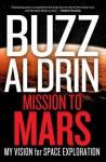 Mission to Mars: The Next Frontier in Space Exploration - Edwin E. Aldrin Jr., Leonard David