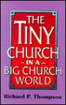 The Tiny Church in a Big Church World - Richard P. Thompson