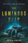 The Luminous Dead - Caitlin Starling