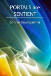 Portals Are Sentient - Bonnie Baumgartner
