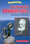 Alexander Graham Bell: Inventor and Teacher - Michael A. Schuman